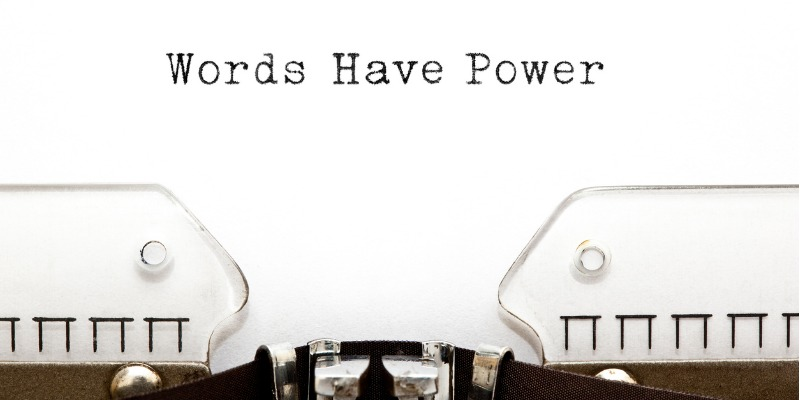 Words Have Power. What are Yours Saying About You?